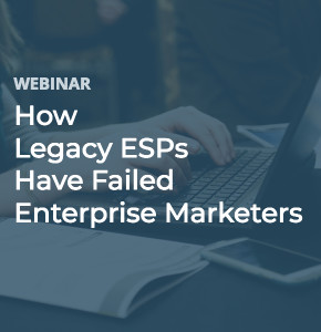 How Legacy ESPs Have Failed Enterprise Email Marketers