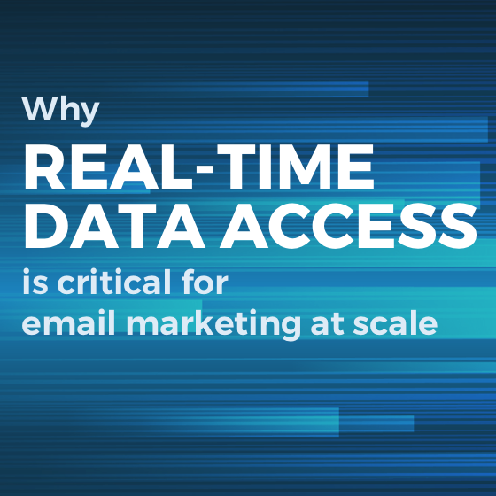 Why Real-Time Data Access Is Critical For Email Marketing At Scale