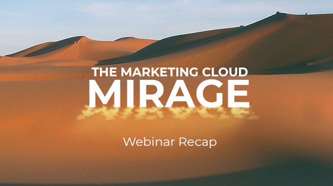 Webinar Recap: The Marketing Cloud Mirage
