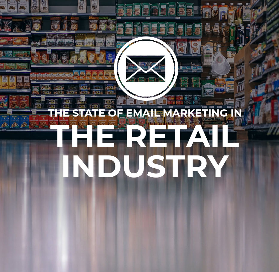 State Of Email Marketing In The Retail Industry