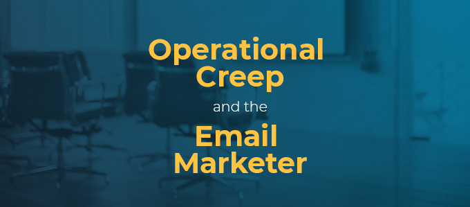 Operational Creep and the Email Marketer