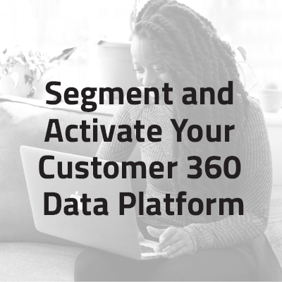 Segment & Activate Your 360 Customer Data Platform