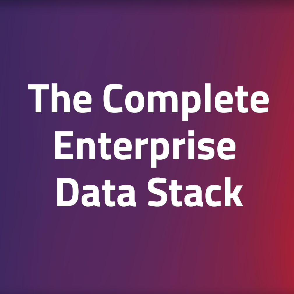 The Complete Enterprise Data Stack: Take Back Control Of Your Customer Data